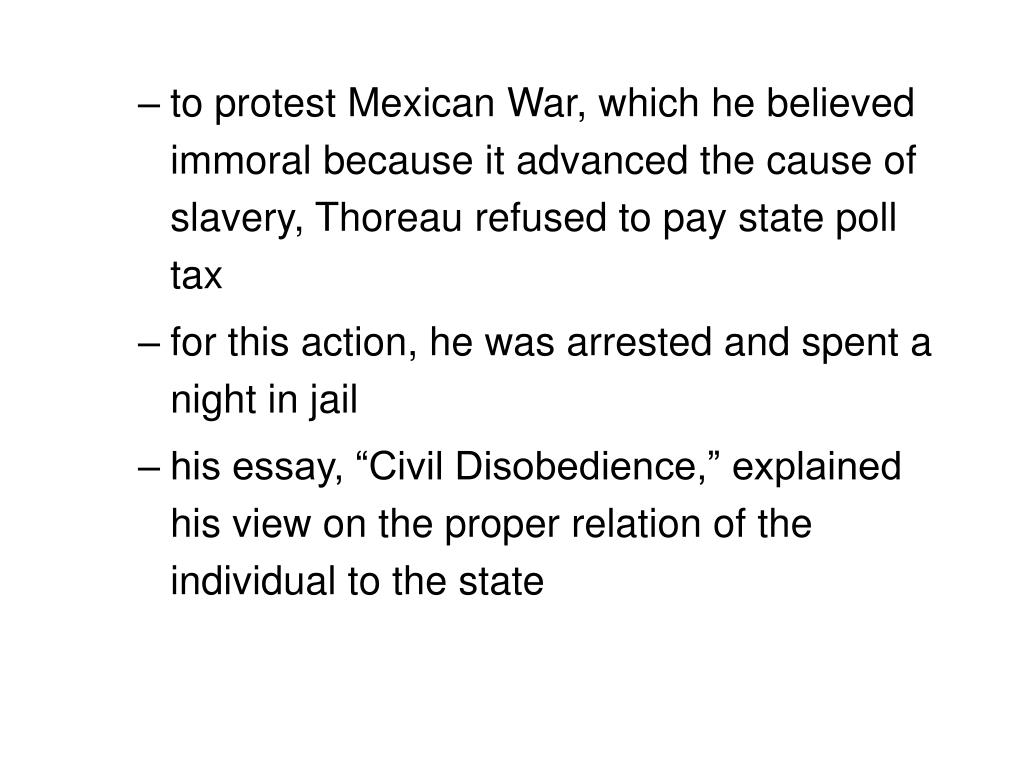 to protest Mexican War, which he believed immoral because it advanced the cause of slavery, Thoreau refused to pay state poll tax