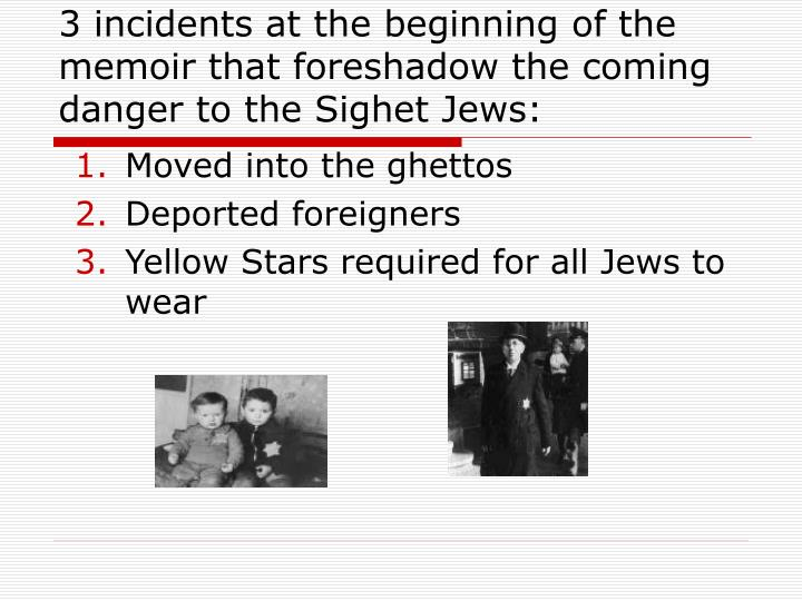 3 incidents at the beginning of the memoir that foreshadow the coming danger to the Sighet Jews: