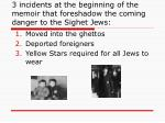 3 incidents at the beginning of the memoir that foreshadow the coming danger to the sighet jews