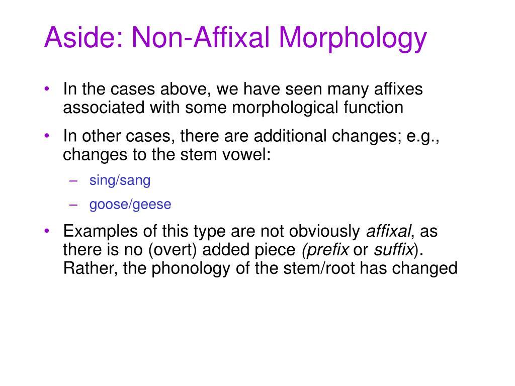 Aside: Non-Affixal Morphology