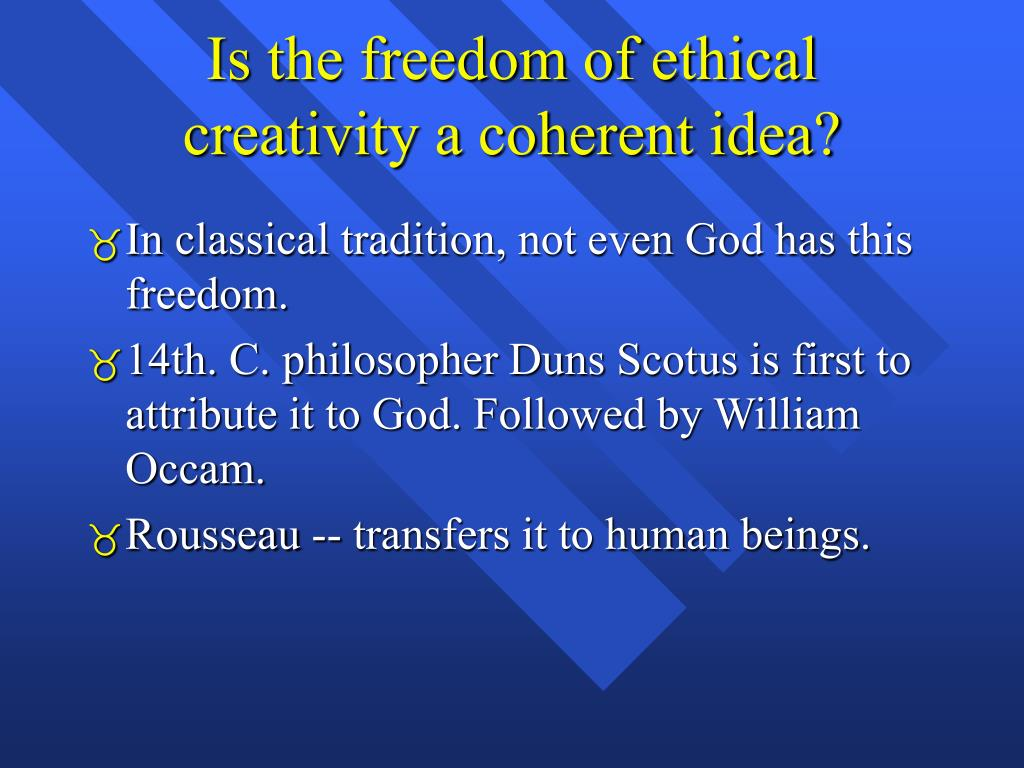 Is the freedom of ethical creativity a coherent idea?