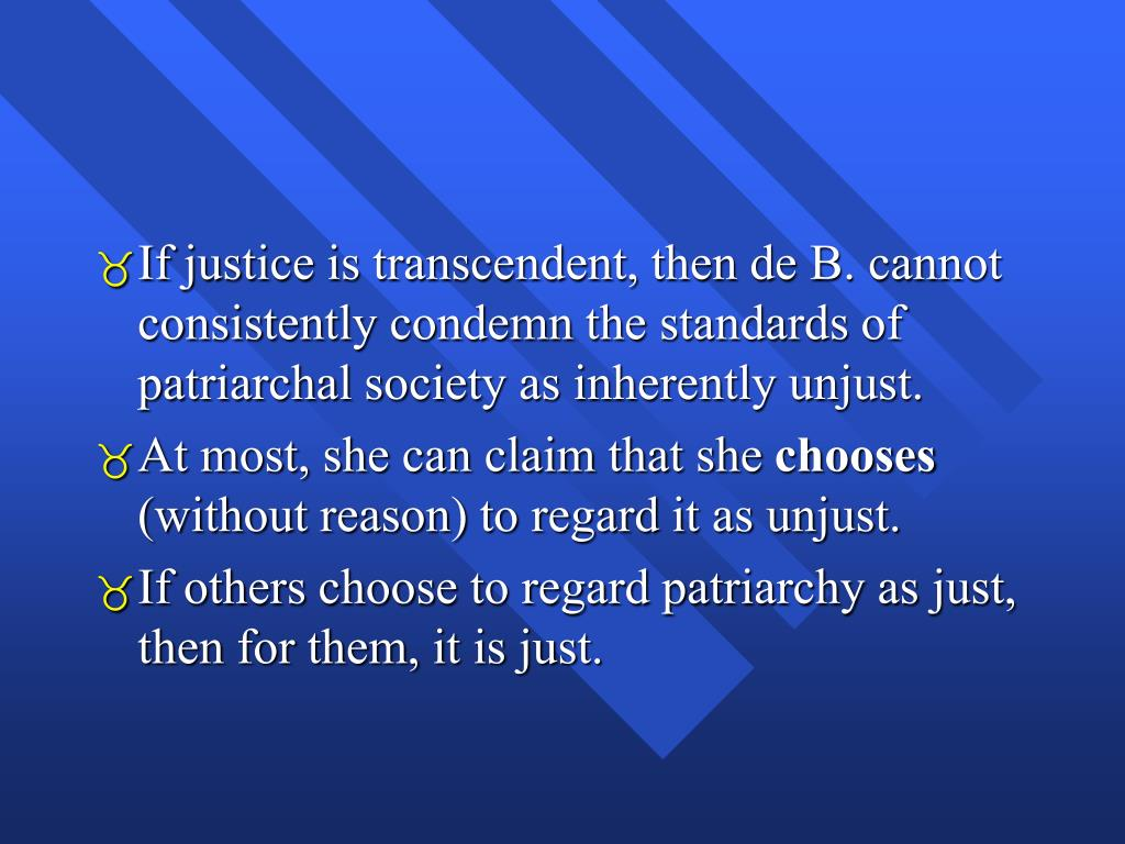 If justice is transcendent, then de B. cannot consistently condemn the standards of patriarchal society as inherently unjust.