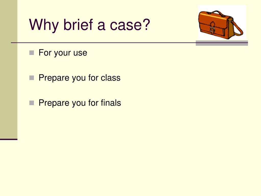 Why brief a case?