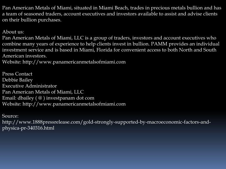 Pan American Metals of Miami, situated in Miami Beach, trades in precious metals bullion and has a t...