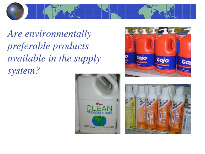 Are environmentally preferable products available in the supply system?