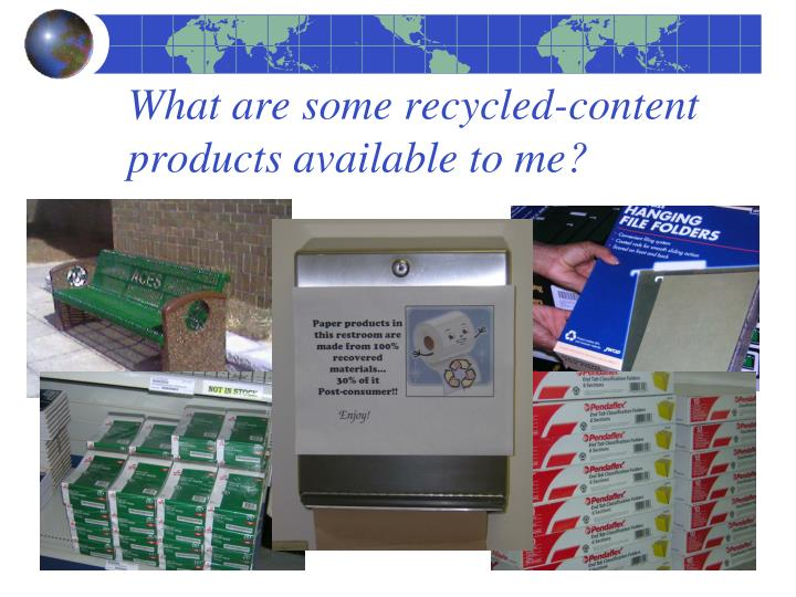 What are some recycled-content products available to me?