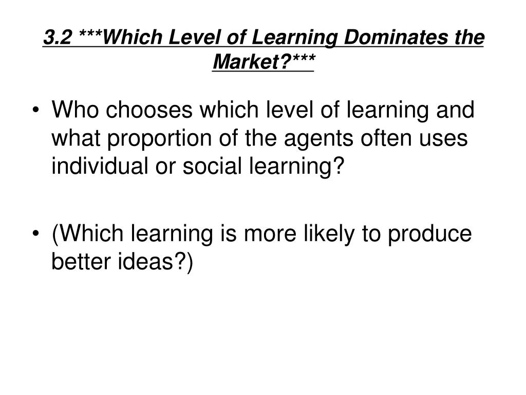 3.2 ***Which Level of Learning Dominates the Market?***