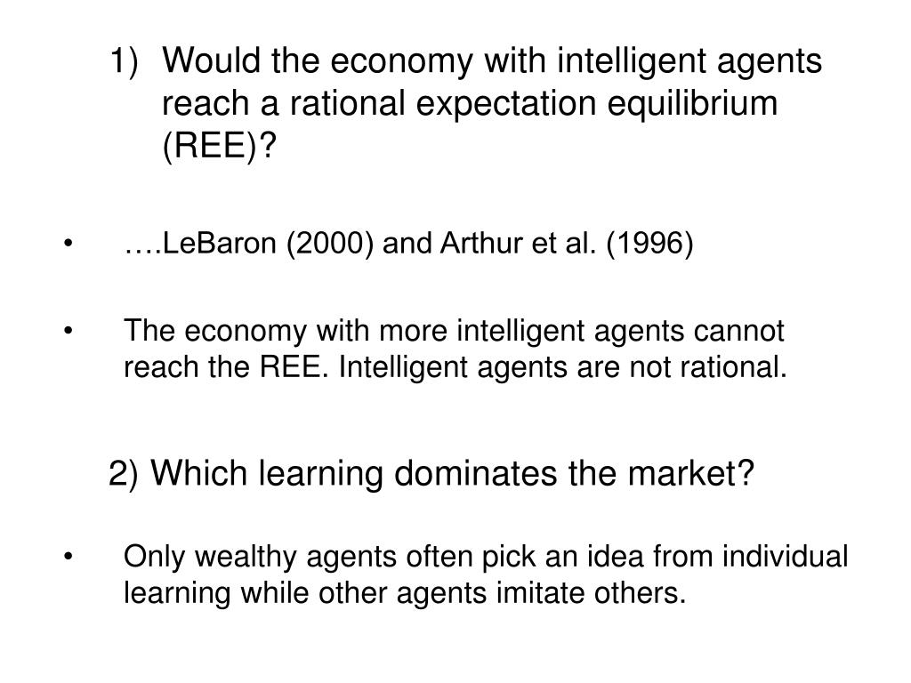 Would the economy with intelligent agents reach a rational expectation equilibrium (REE)?