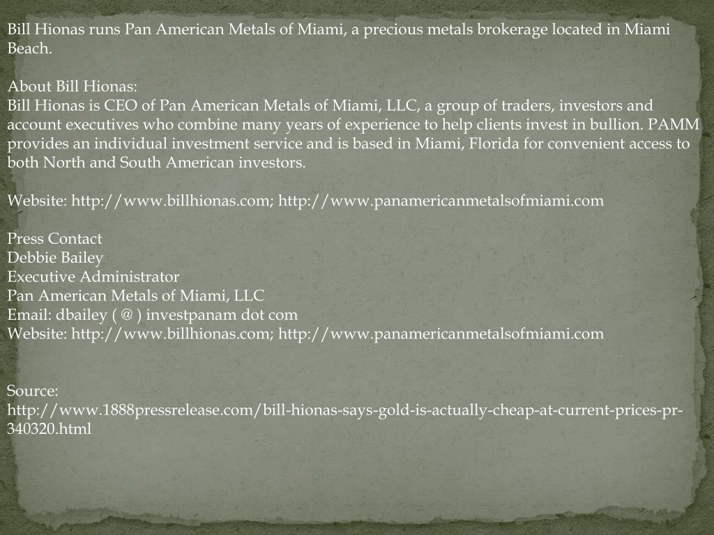 Bill Hionas runs Pan American Metals of Miami, a precious metals brokerage located in Miami Beach.