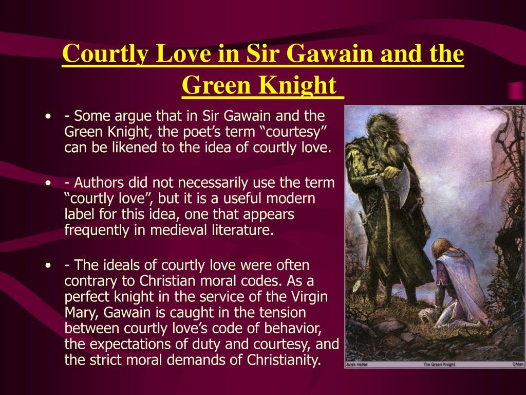 the concept of courtly love in sir gawain and the green knight Major theme chivalry: the world of sir gawain and the green knight is governed by well-defined codes of behavior the code of chivalry, in particular, shapes the values.