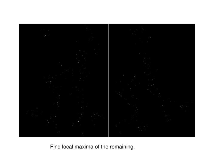 Find local maxima of the remaining.