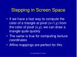 stepping in screen space