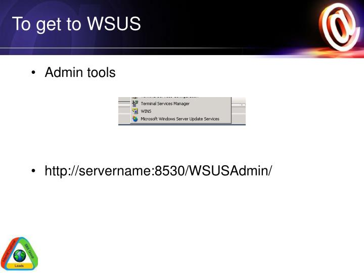 To get to WSUS