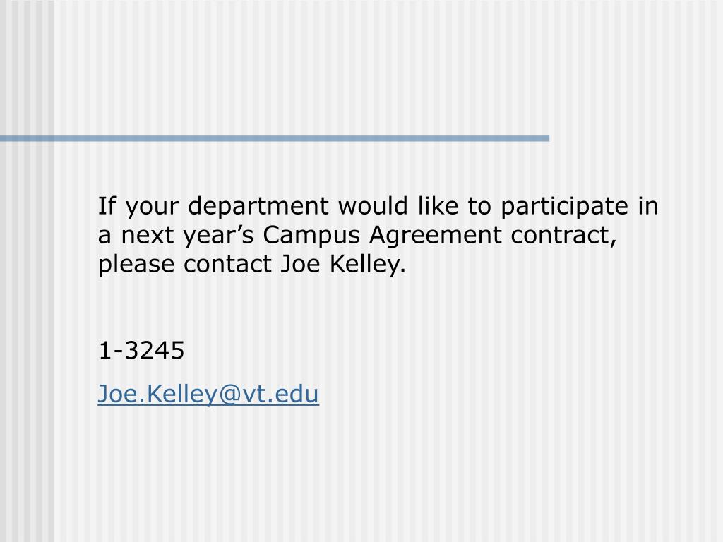 If your department would like to participate in a next year's Campus Agreement contract, please contact Joe Kelley.