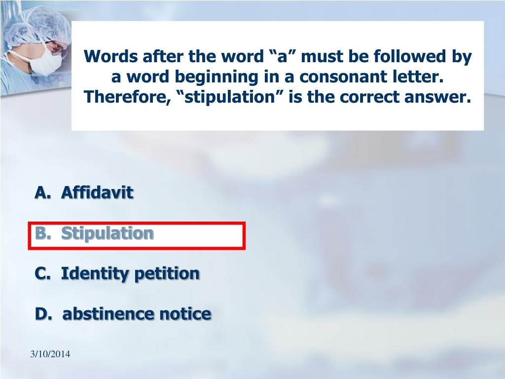 "Words after the word ""a"" must be followed by a word beginning in a consonant letter.  Therefore, ""stipulation"" is the correct answer."