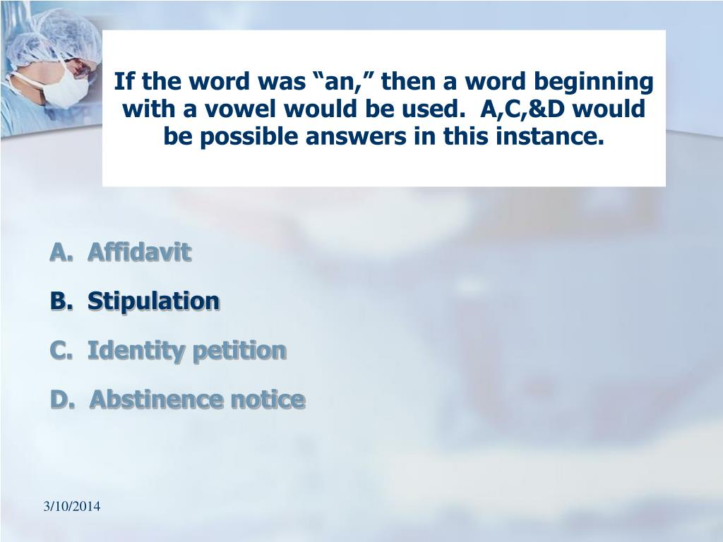 "If the word was ""an,"" then a word beginning with a vowel would be used.  A,C,&D would be possible answers in this instance."