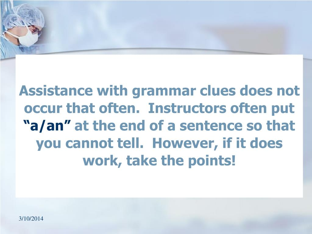 Assistance with grammar clues does not occur that often.  Instructors often put