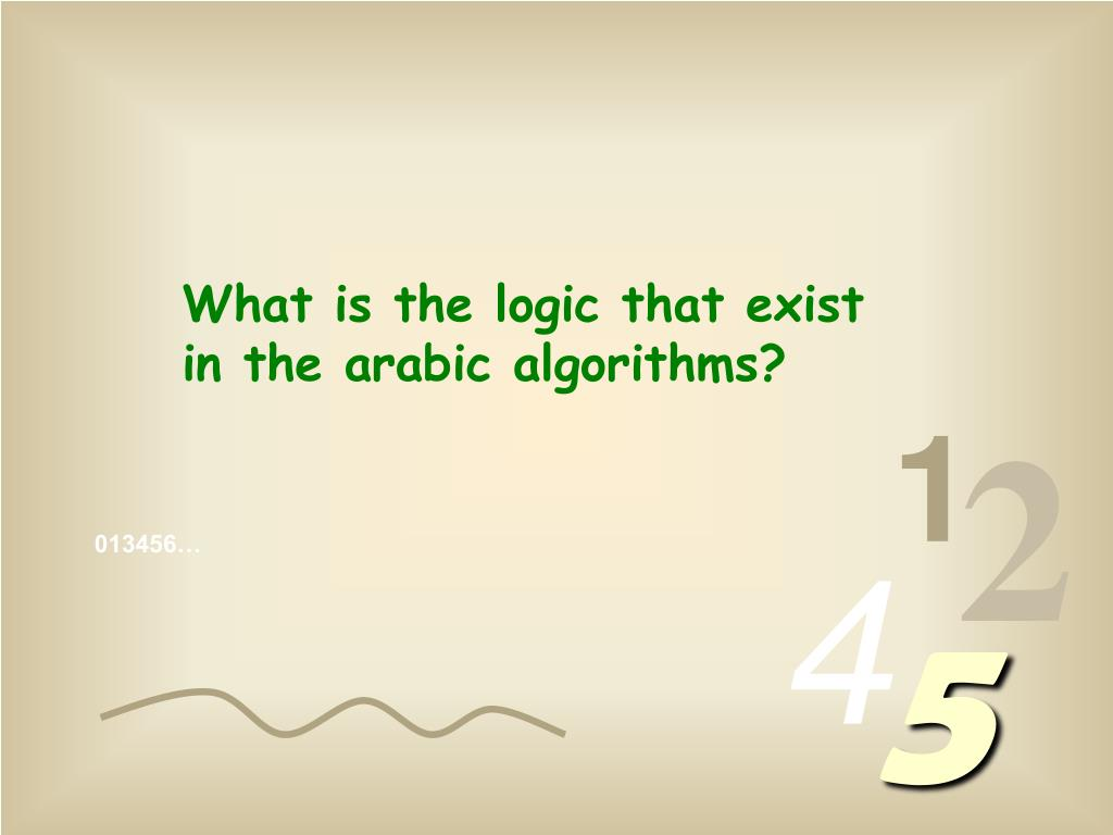 What is the logic that exist in the arabic algorithms?
