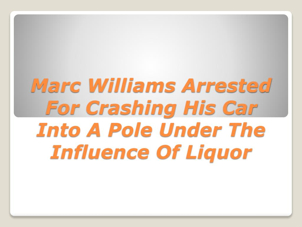 Marc Williams Arrested For Crashing His Car Into A Pole Under The Influence Of Liquor