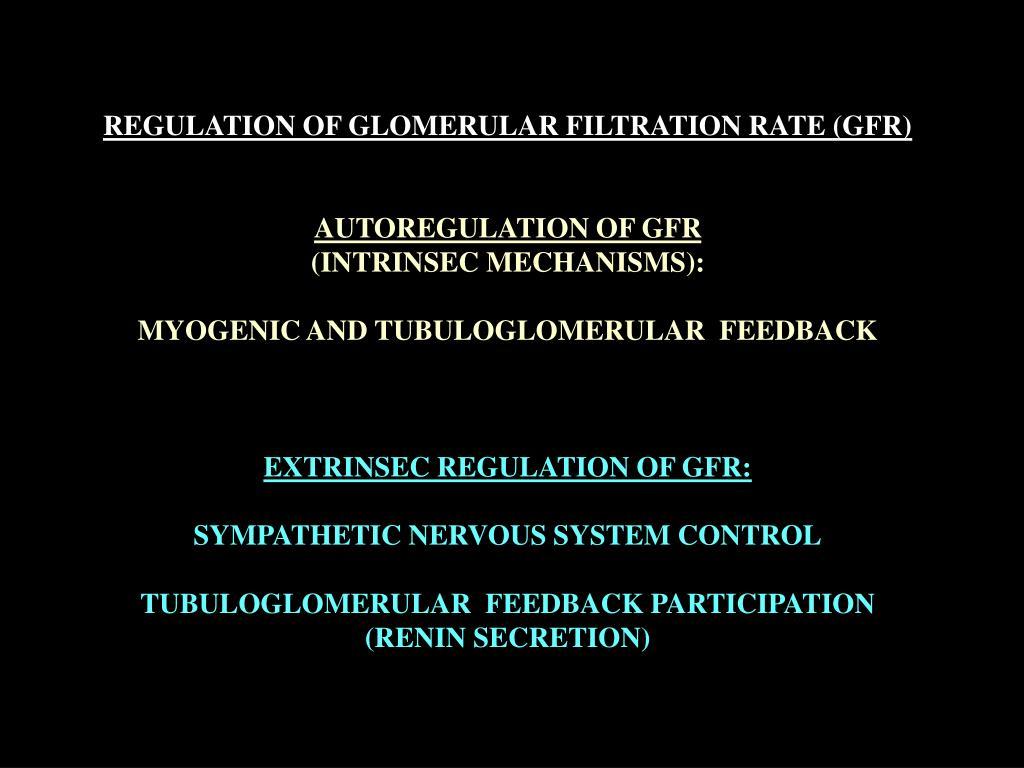 REGULATION OF GLOMERULAR FILTRATION RATE (GFR)