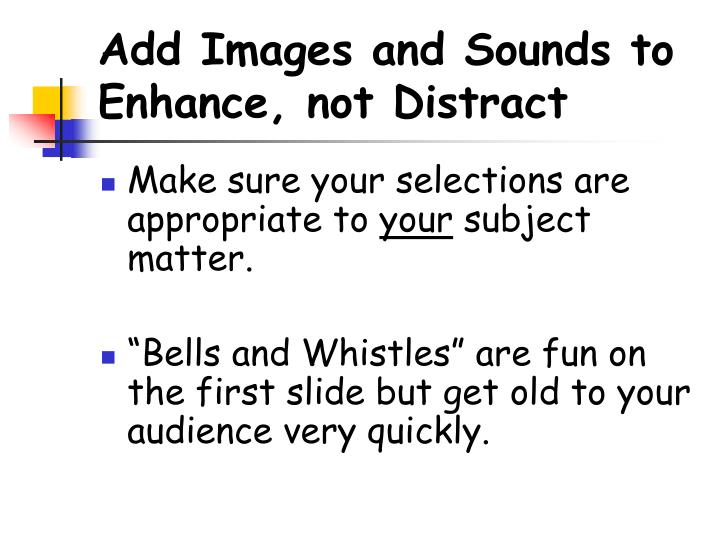 Add Images and Sounds to Enhance, not Distract