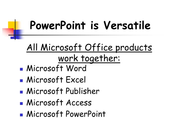 All Microsoft Office products work together: