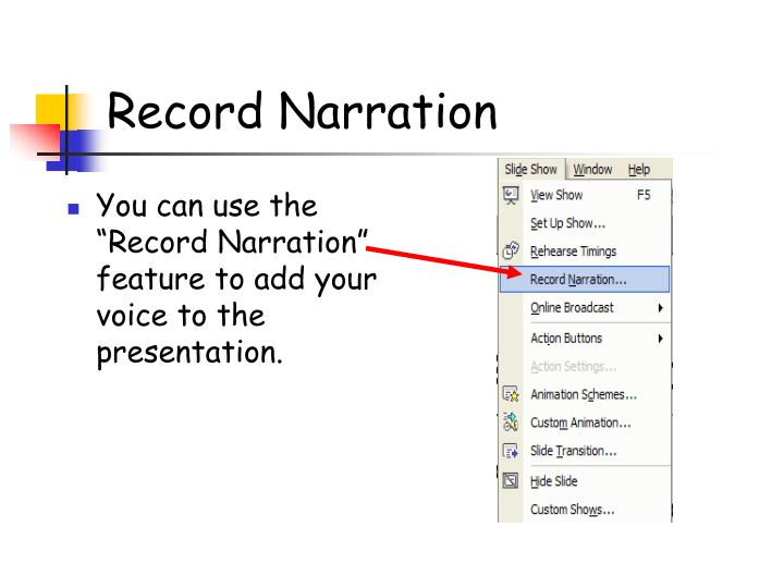 "You can use the ""Record Narration"" feature to add your voice to the presentation."
