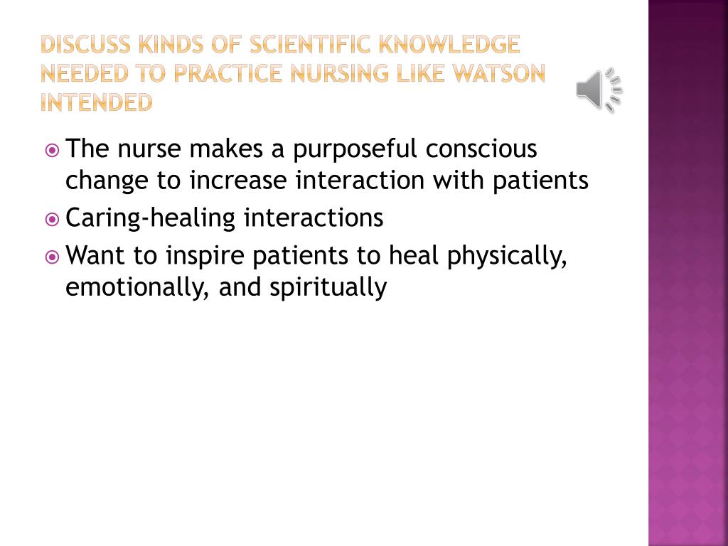 Discuss Kinds of scientific knowledge needed to practice nursing like Watson