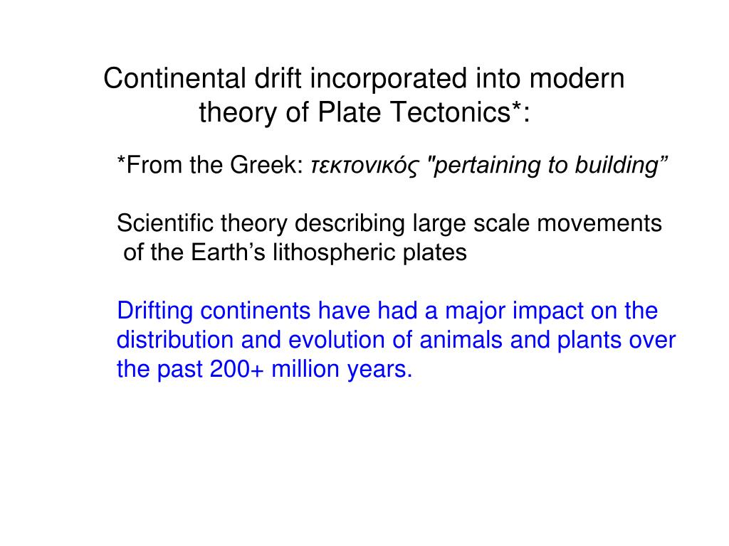 Continental drift incorporated into modern theory of Plate Tectonics*: