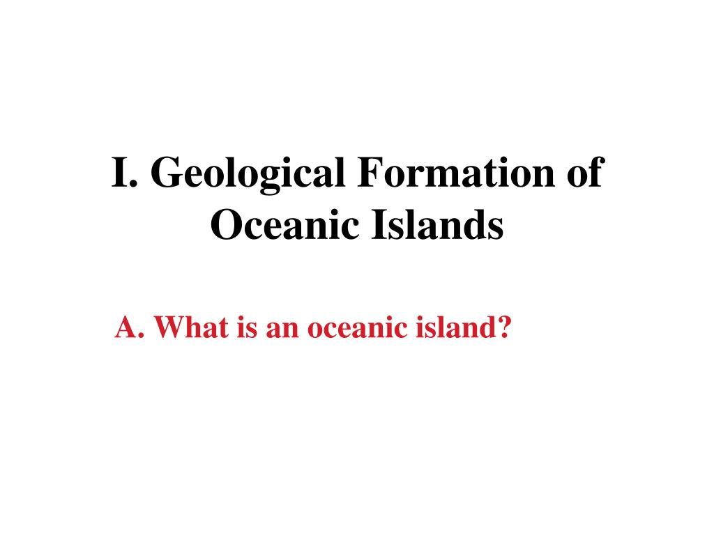 I. Geological Formation of Oceanic Islands