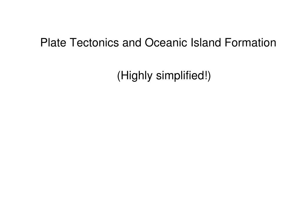 Plate Tectonics and Oceanic Island Formation