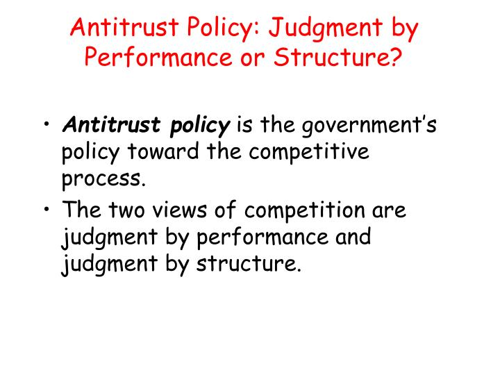 Antitrust policy judgment by performance or structure