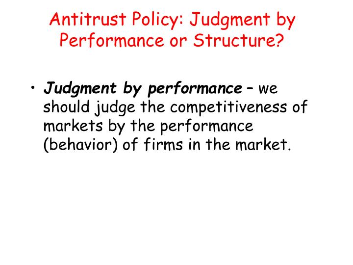 Antitrust policy judgment by performance or structure1