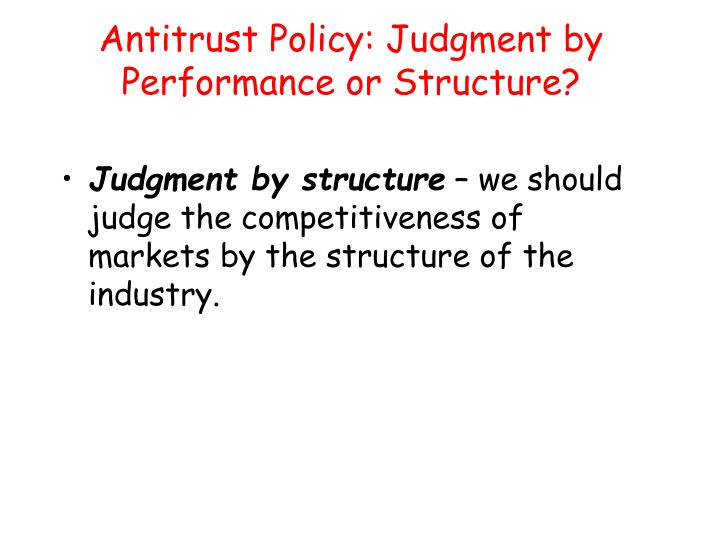 Antitrust Policy: Judgment by Performance or Structure?