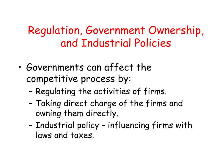 Regulation, Government Ownership, and Industrial Policies