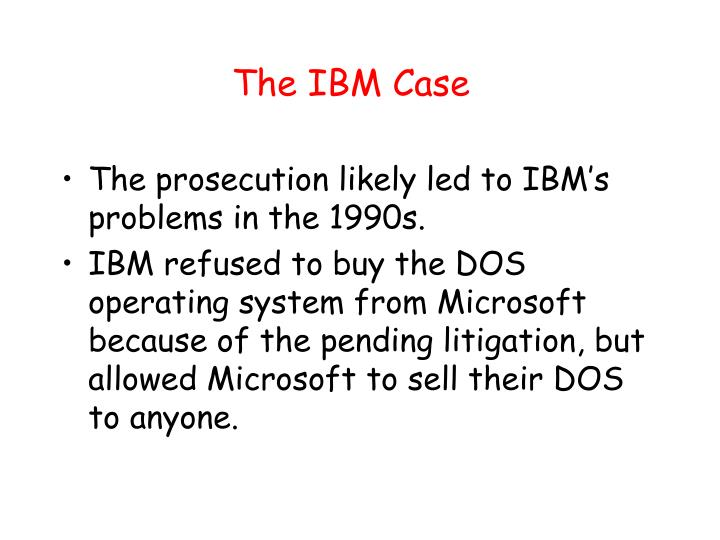 The IBM Case