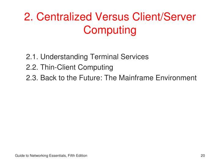 2. Centralized Versus Client/Server Computing