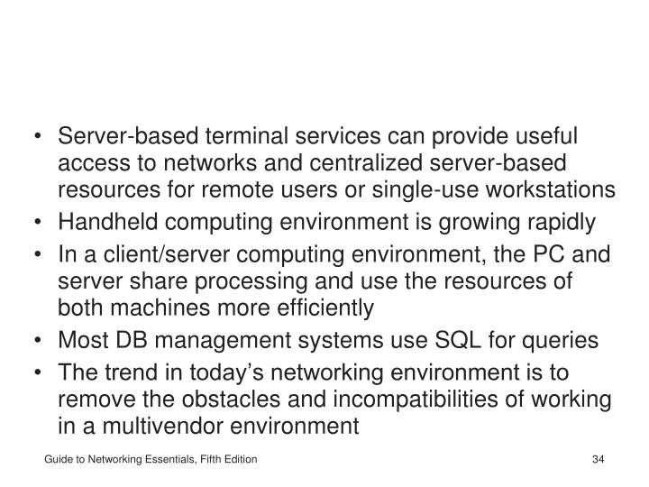 Server-based terminal services can provide useful access to networks and centralized server-based resources for remote users or single-use workstations