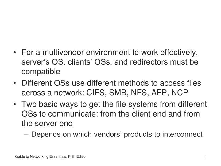 For a multivendor environment to work effectively, server's OS, clients' OSs, and redirectors must be compatible