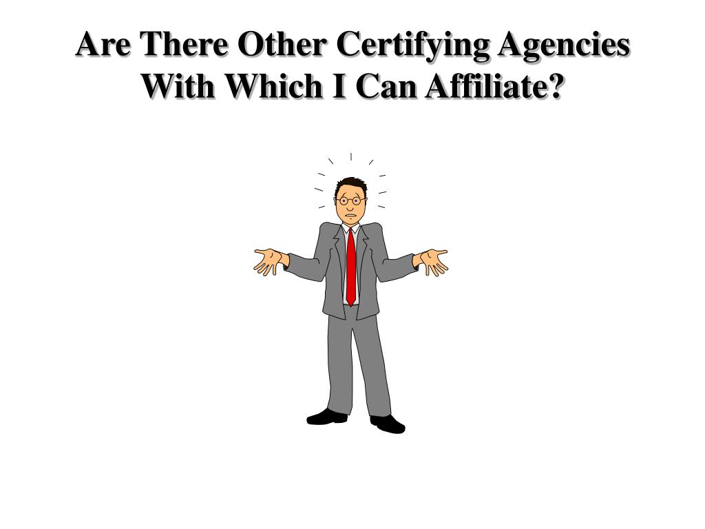 Are There Other Certifying Agencies With Which I Can Affiliate?