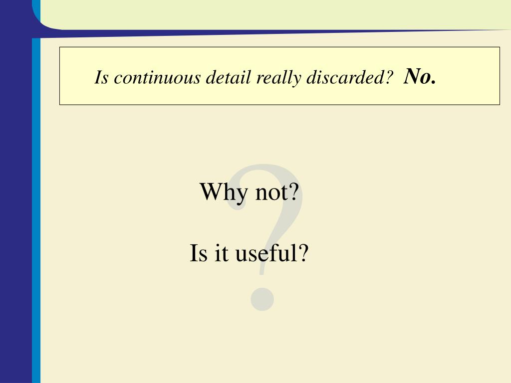 Is continuous detail really discarded?