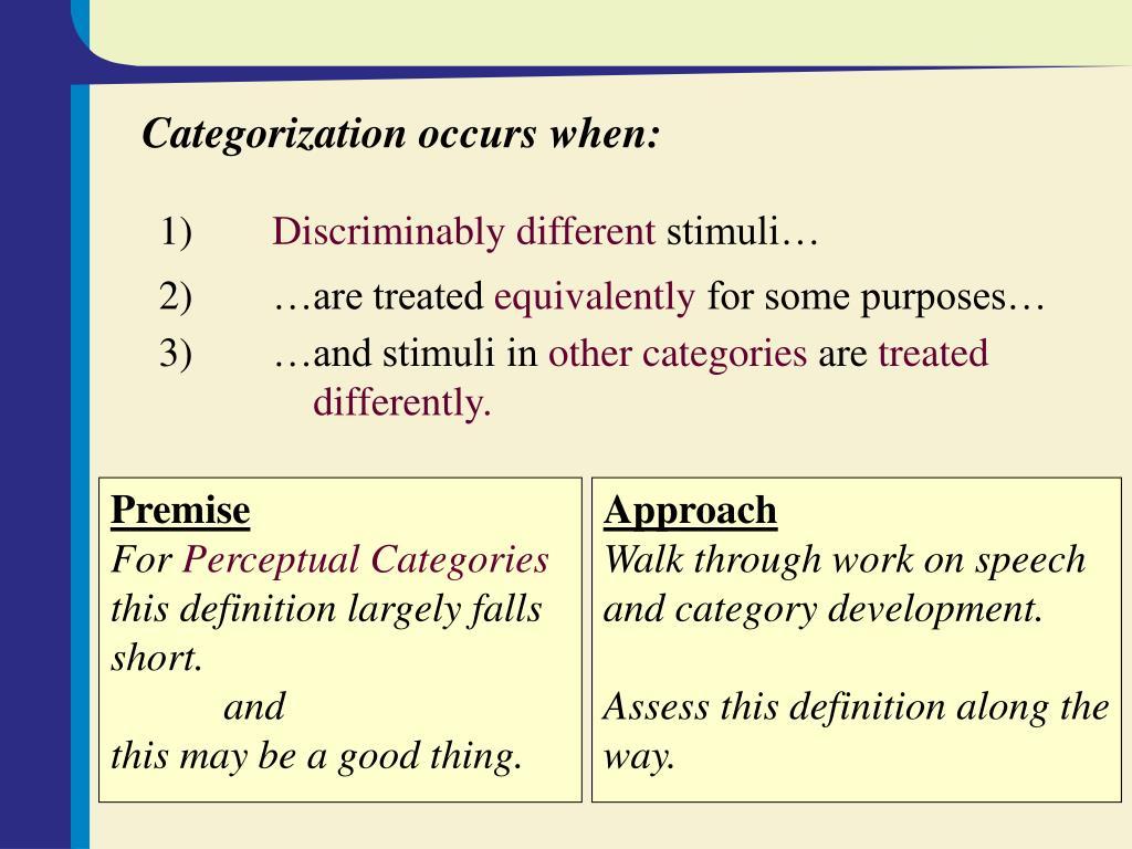 Categorization occurs when: