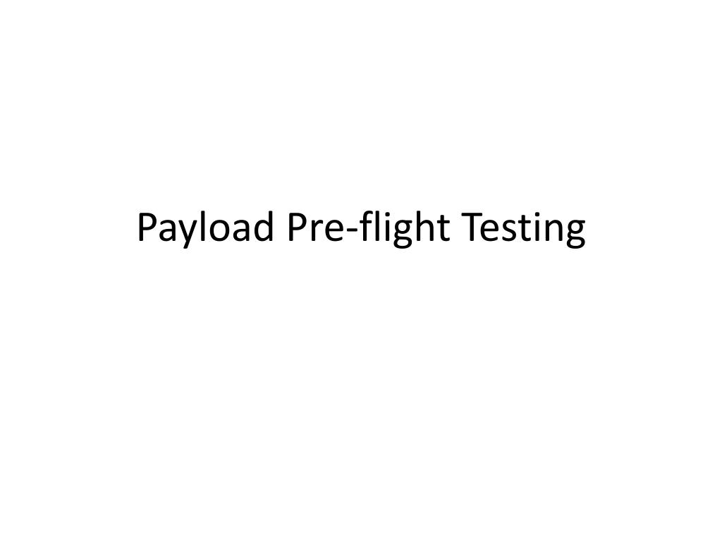 Payload Pre-flight Testing