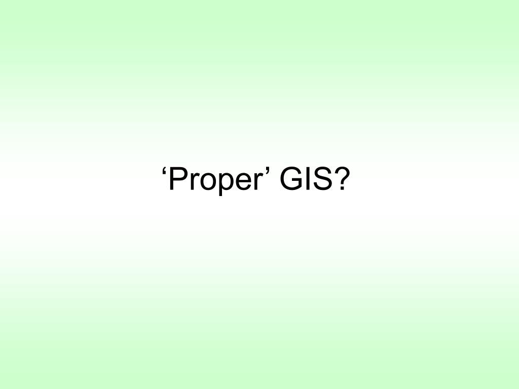 'Proper' GIS?