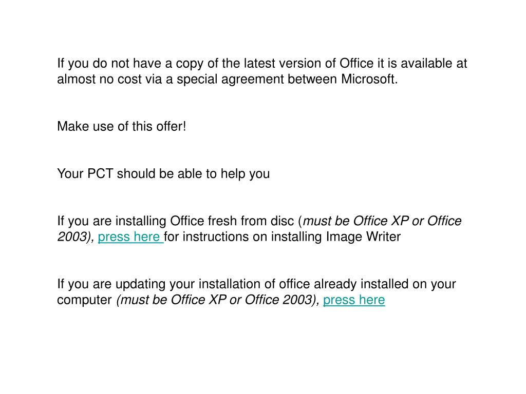 If you do not have a copy of the latest version of Office it is available at almost no cost via a special agreement between Microsoft.