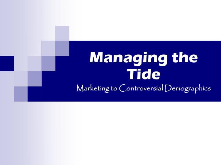 Managing the tide marketing to controversial demographics