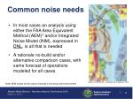 common noise needs