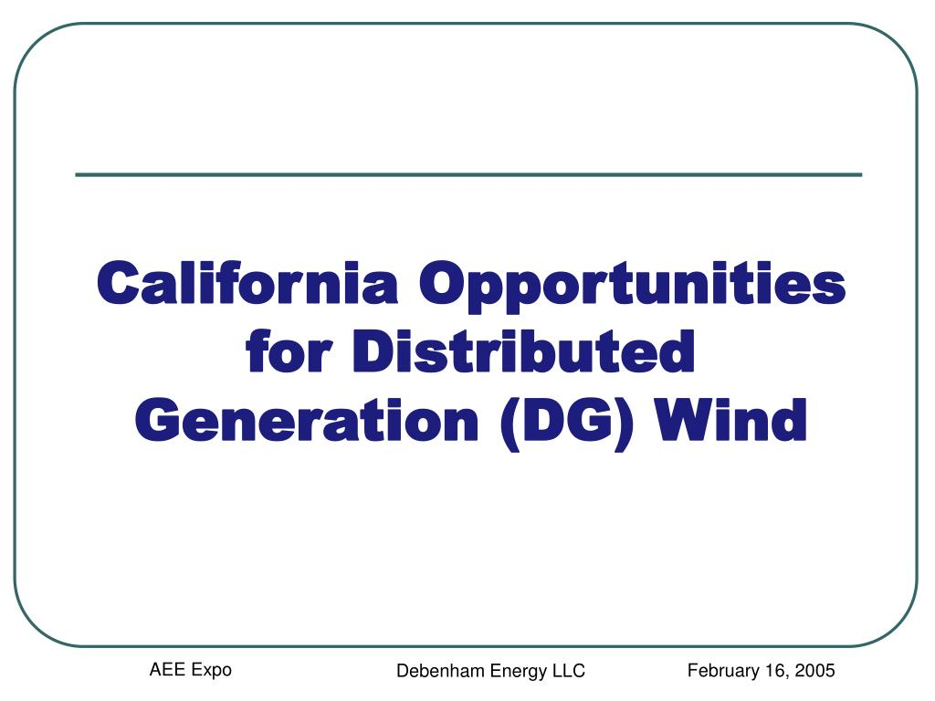 California Opportunities for Distributed Generation (DG) Wind