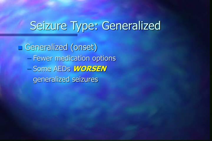 Seizure Type: Generalized