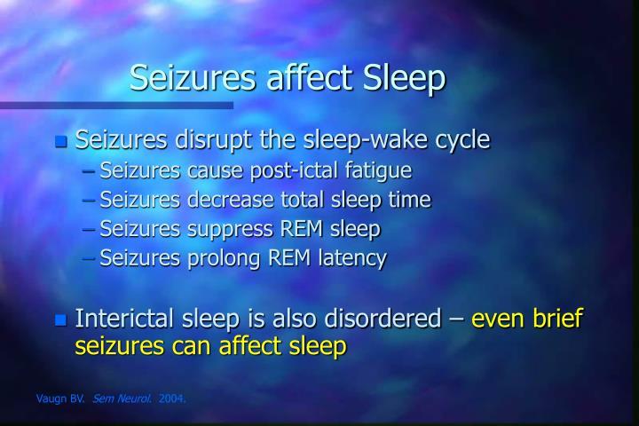Seizures affect Sleep